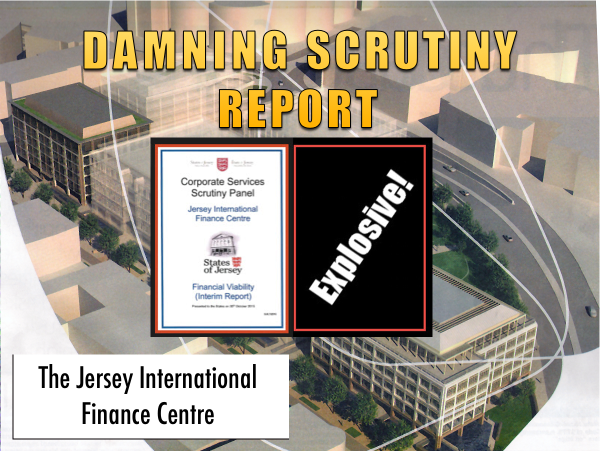 Jersey International Finance Centre – Today's Damning Scrutiny Report